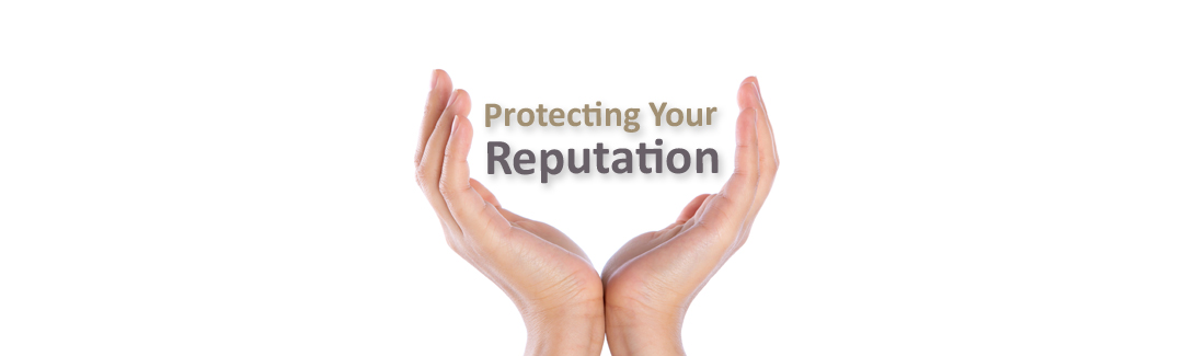 Protecting Your Reputation
